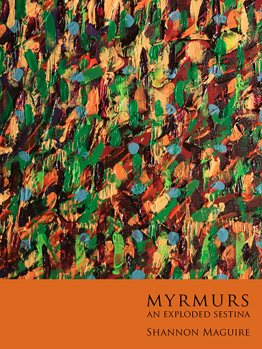 Myrmurs-An-Exploded-Sestina-Shannon-Maguire-cover-510.jpg